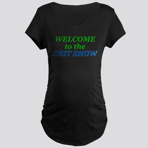 Welcome to the Shit Show Maternity Dark T-Shirt