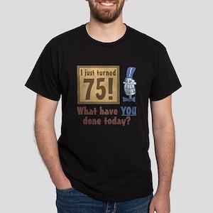 I Just Turned 75 Dark T-Shirt