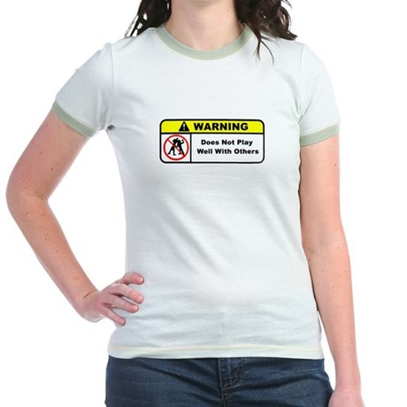 Does Not Play Well With ... Jr. Ringer T-Shirt