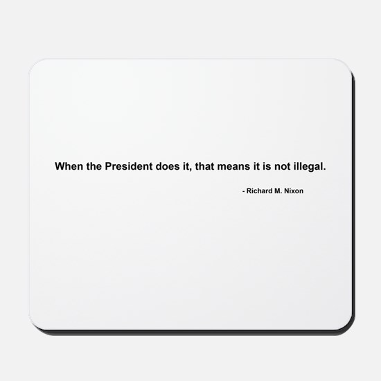 Nixon Quote - Not Illegal if Mousepad