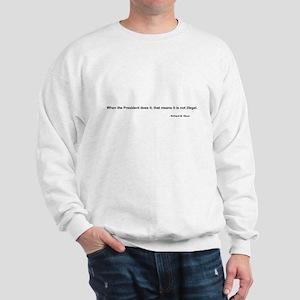 Nixon Quote - Not Illegal if Sweatshirt