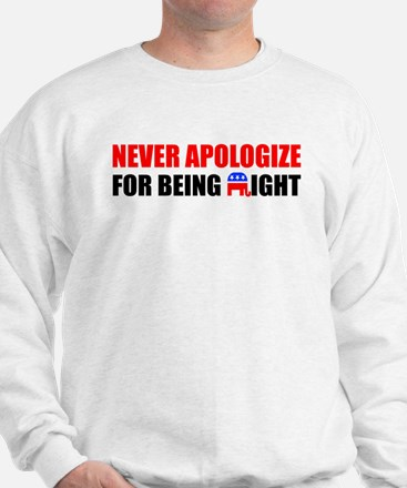 """""""Never Apologize For Being Right"""" Sweats"""
