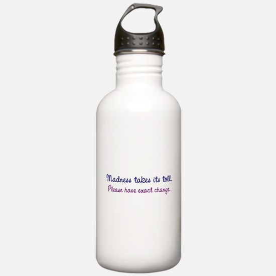 Madness Takes Its Toll Water Bottle