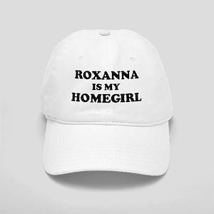 Roxanna Is My Homegirl Cap