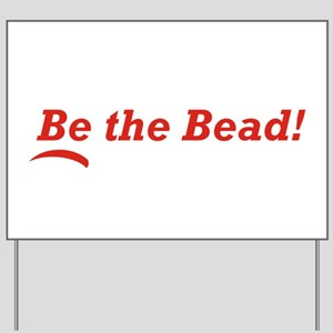 Be the Bead! Yard Sign