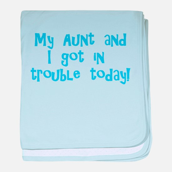 Aunt & I Got In Trouble baby blanket
