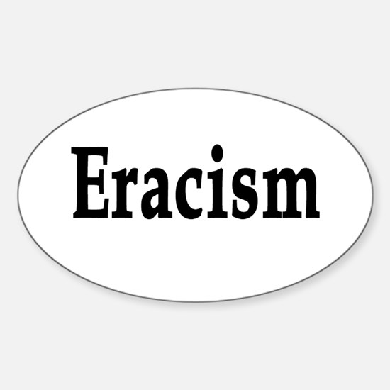 eracism anti-racism Sticker (Oval)