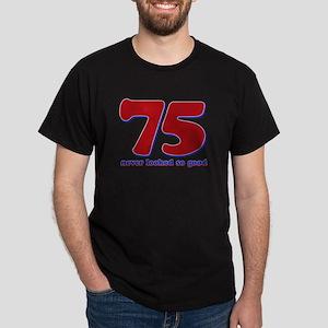 75 years never looked so good Dark T-Shirt