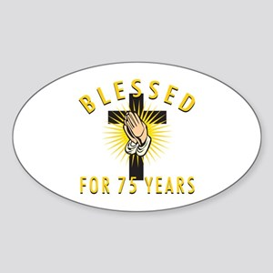 Blessed For 75 Years Sticker (Oval)
