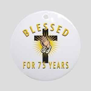 Blessed For 75 Years Ornament (Round)