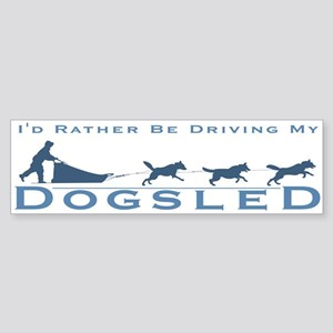 Rather Be Driving my Dogsled Bumper Sticker