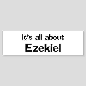 It's all about Ezekiel Bumper Sticker