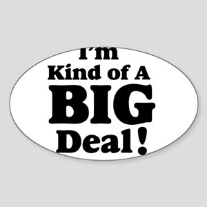 I'm Kind Of A Big Deal 2 Sticker (Oval)