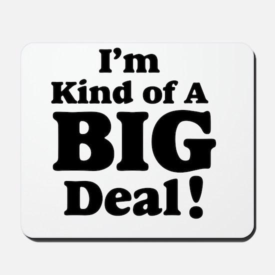 I'm Kind Of A Big Deal 2 Mousepad