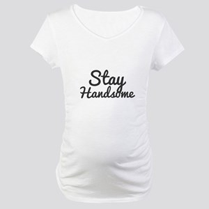 Stay Handsome Maternity T-Shirt