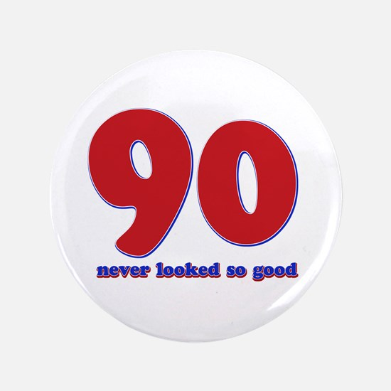 """90 years never looked so good 3.5"""" Button"""