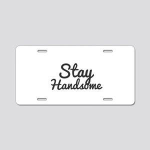 Stay Handsome Aluminum License Plate