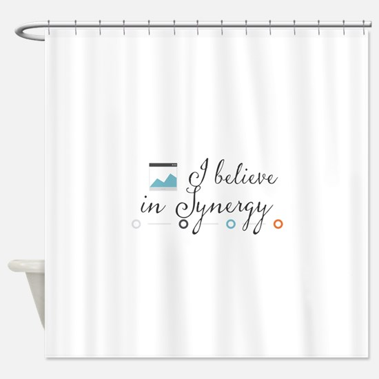 I believe in Synergy. Shower Curtain