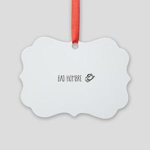 Bad Hombre Picture Ornament