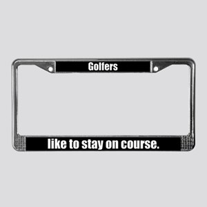 Golfers Stay on Course License Plate Frame