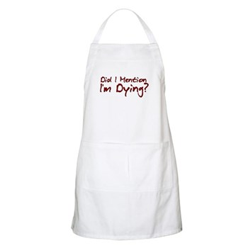 Did I Mention I'm Dying? Apron