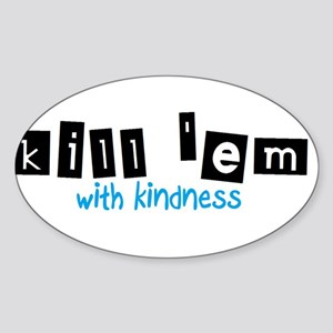 Kill 'em with Kindness -- Sticker (Oval)