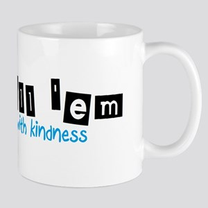 Kill 'em with Kindness -- Mug