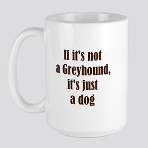 If it's not a Greyhound, it's Large Mug
