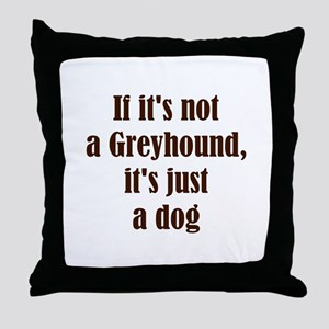 If it's not a Greyhound, it's Throw Pillow
