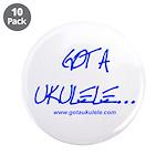 """Got A Ukulele 3.5"""" Button (10 Pack)"""