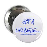 """Got A Ukulele 2.25"""" Button"""