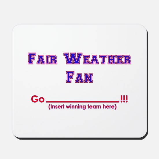 Fair weather fan Mousepad