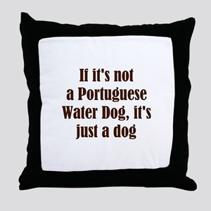 If it's not a Portuguese Wate Throw Pillow