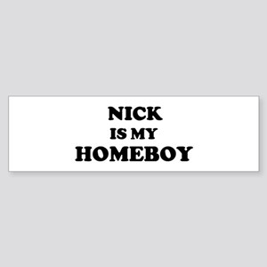 Nick Is My Homeboy Bumper Sticker