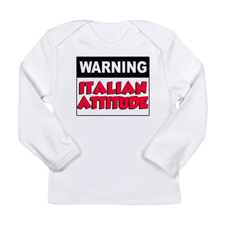 Warning Italian Attitude Long Sleeve Infant T-Shir