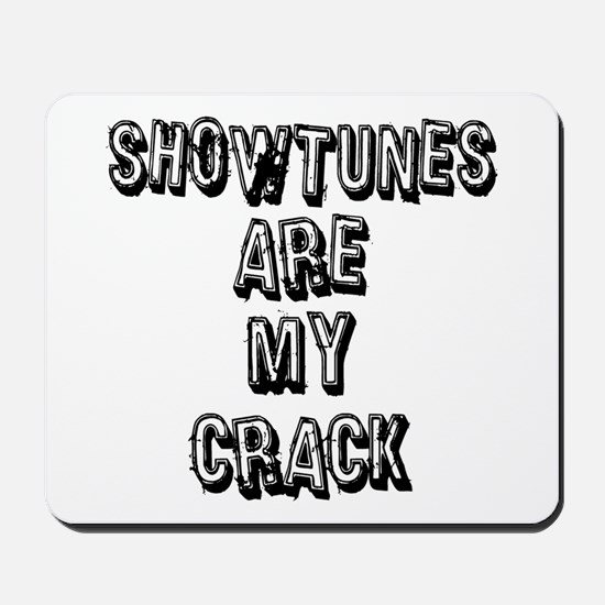 Showtunes Are My Crack Mousepad