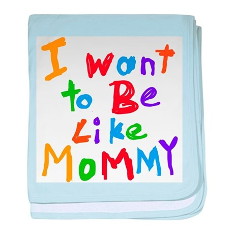 I Want to be Like Mommy baby blanket