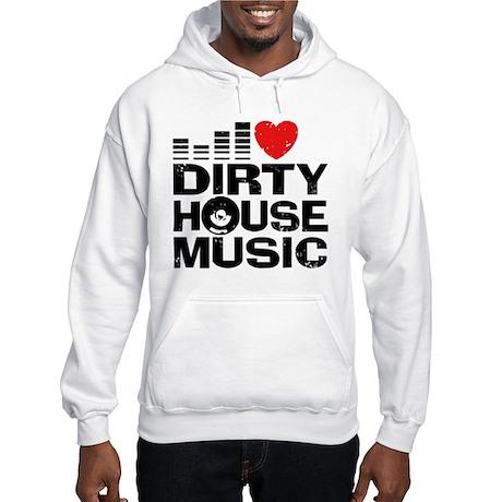 I Love Dirty House Music Hooded Sweatshirt
