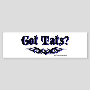 Got Tats? Bumper Sticker