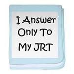 I Answer Only To My JRT baby blanket