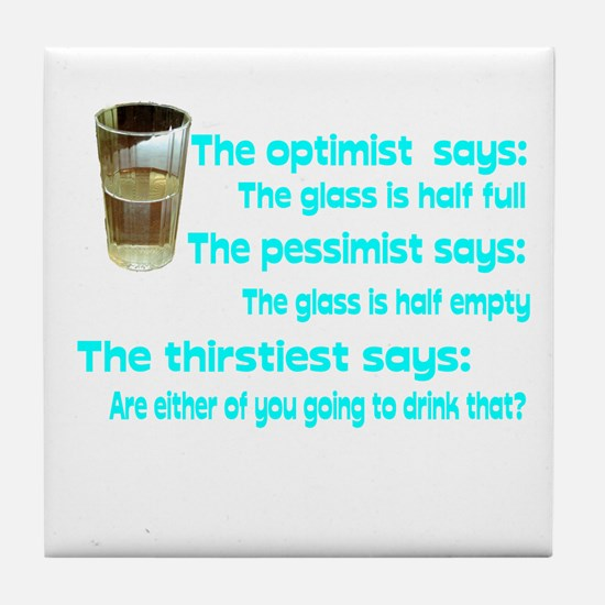 Optimist? Pessimist? Thirstiest. Tile Coaster