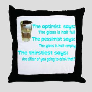 Optimist? Pessimist? Thirstiest. Throw Pillow