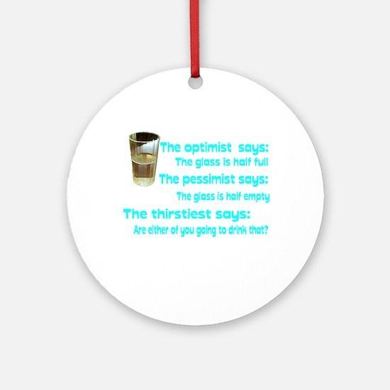 Optimist? Pessimist? Thirstiest. Ornament (Round)
