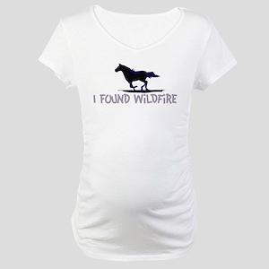 I Found Wildfire Maternity T-Shirt