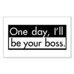 One Day, I'll Be Your Boss Rectangle Sticker