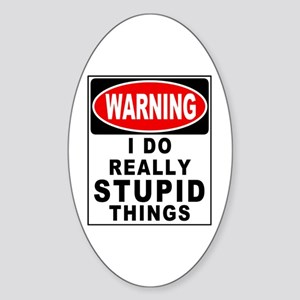 Stupid Things Sticker (Oval)
