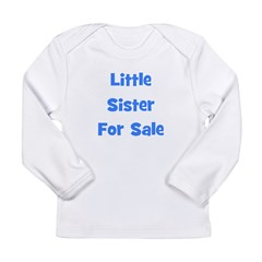 Little Sister For Sale Long Sleeve Infant T-Shirt