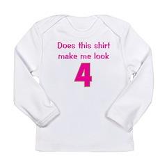 Shirt Make Me Look 4 Long Sleeve Infant T-Shirt