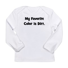 My Favorite Color Is Dirt Long Sleeve Infant T-Shi