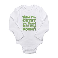 Think I'm Cute? Mommy Green Long Sleeve Infant Bod